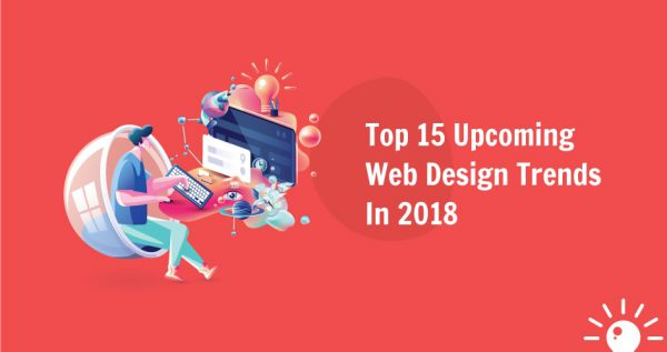 Top 15 Upcoming Web Design Trends In 2018