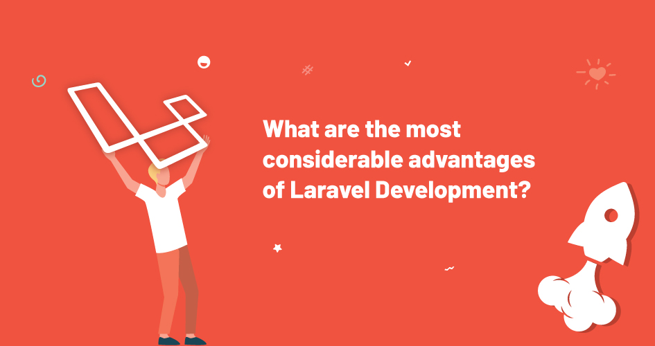 What are the most considerable advantages of Laravel Development?