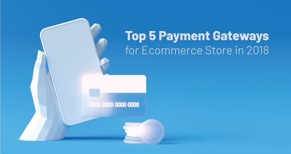 Top 5 Payment Gateways for Ecommerce Store in 2018