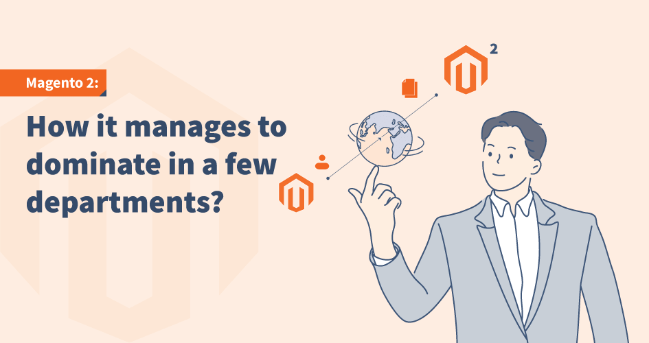 Magento 2: How it manages to dominate in a few departments?