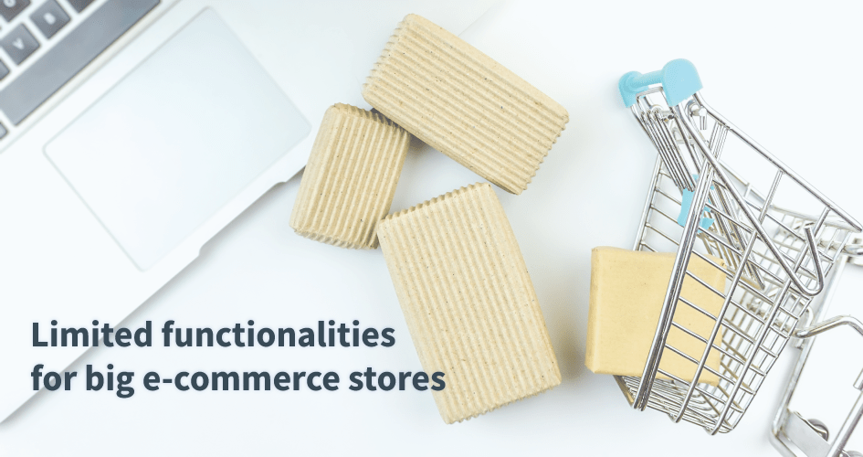 Limited functionalities for big e-commerce stores